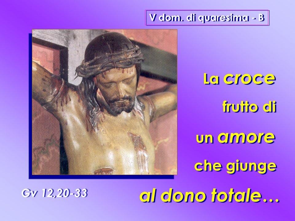La+croce+frutto+di+un+amore+che+giunge+Gv+12,20-33