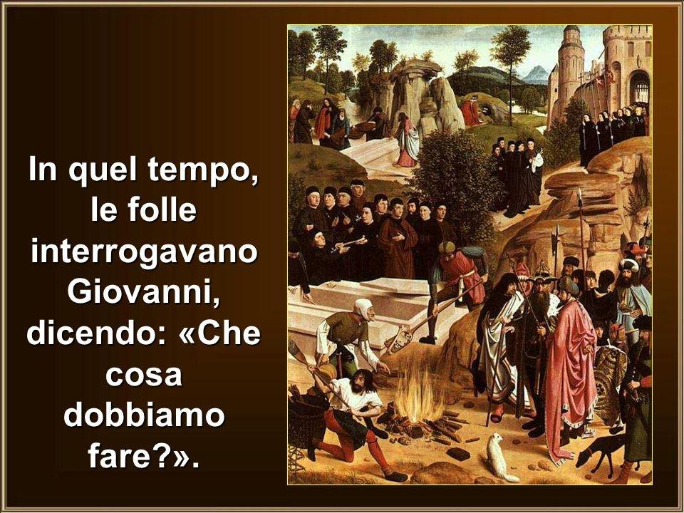 imm pens e itIn+quel+tempo,+le+folle+interrogavano+Giovanni,+dicendo_+«Che+cosa+dobbiamo+fare+».